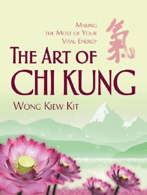 The Art of Chi Kung by Kiew Kit Wong