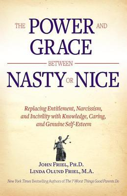 The Power and Grace Between Nasty or Nice by John C. Friel
