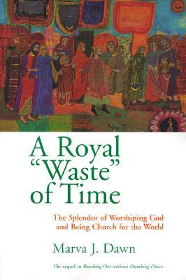 A Royal Waste of Time by Marva J. Dawn