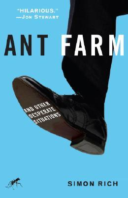 Ant Farm and Other Desperate Situations by Simon Rich