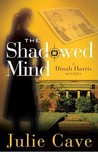The Shadowed Mind: A Dinah Harris Mystery