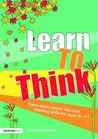 Learn to Think: Basic Exercises in the Core Thinking Skills for Ages 6-11