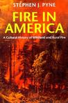 Fire in America: A Cultural History of Wildland and Rural Fire (Cycle of Fire)