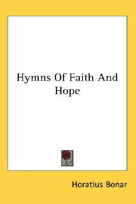 Hymns of Faith and Hope by Horatius Bonar