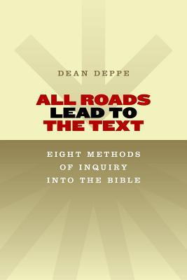 All Roads Lead to the Text: Eight Methods of Inquiry Into the Bible