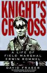 Knight's Cross: Life of Field Marshal Erwin Rommel, A
