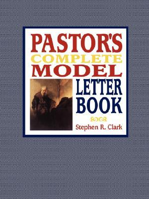 Pastor's Complete Model Letter Book by Stephen, R. Clark