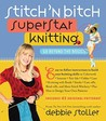 Stitch 'n Bitch Superstar Knitting: Go Beyond the Basics [With 41 Patterns]