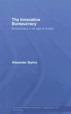 The Innovative Bureaucracy: Bureaucracy in an Age of Fluidity