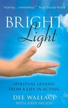 Bright Light: Spiritual Lessons from a Life in Acting
