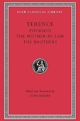 Terence, Volume II. Phormio. The Mother-In-Law. The Brothers (Loeb Classical Library No. 23)
