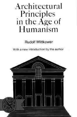Architectural Principles in the Age of Humanism by Rudolf Wittkower