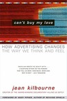 Can't Buy My Love: How Advertising Changes the Way We Think and Feel