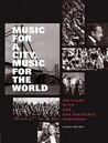 Music for a City Music for the World: 100 Years with the San Francisco Symphony