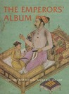 The Emperors' Album: Images of Mughal India