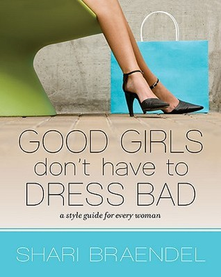 Good Girls Don't Have to Dress Bad by Shari Braendel