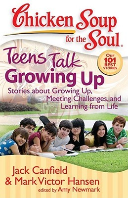 Chicken Soup for the Soul: Teens Talk Growing Up: Stories about Growing Up, Meeting Challenges, and Learning from Life