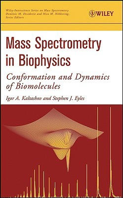 Mass Spectrometry in Biophysics by Igor A. Kaltashov