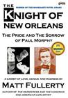 The Knight of New Orleans, the Pride and the Sorrow of Paul Morphy