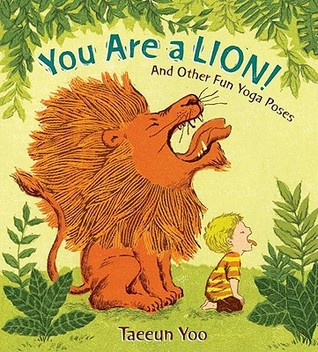 You Are a Lion! And Other Fun Yoga Poses by Taeeun Yoo