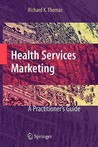 Health Services Marketing: A Practitioner's Guide