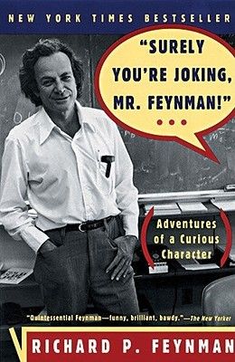 Surely You're Joking, Mr. Feynman! by Richard P. Feynman