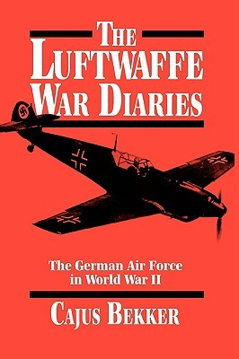 The Luftwaffe War Diaries by Cajus Bekker