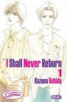 I Shall Never Return: Volume 1