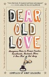 Dear Old Love: Anonymous Notes to Former Crushes, Sweethearts, Husbands, Wives & Ones That Got Away