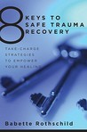 8 Keys to Safe Trauma Recovery by Babette Rothschild