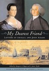 My Dearest Friend Letters of Abigail and John Adams by Abigail Adams