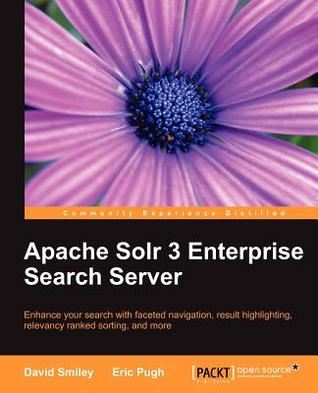 Apache Solr 3 Enterprise Search Server by David Smiley