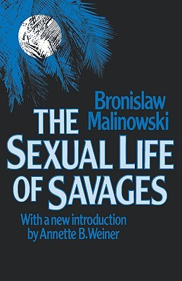 Sexual Life of Savages by Bronisław Malinowski