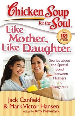 Chicken soup for the soul like mother like daughter for The bond between mother and daughter