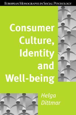 Consumer Culture, Identity, and Well-being by Helga Dittmar