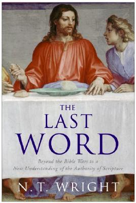 The Last Word: Beyond the Bible Wars to a New Understanding of the Authority of Scripture