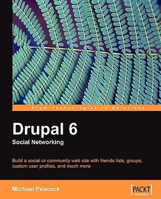 Drupal 6 Social Networking by Michael Peacock