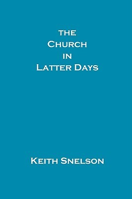 The Church in Latter Days by Keith Snelson