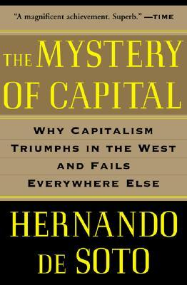 The Mystery of Capital by Hernando de Soto