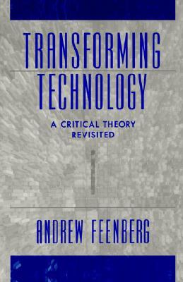 Transforming Technology by Andrew Feenberg