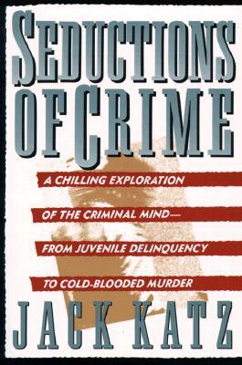 Seductions Of Crime by Jack Katz