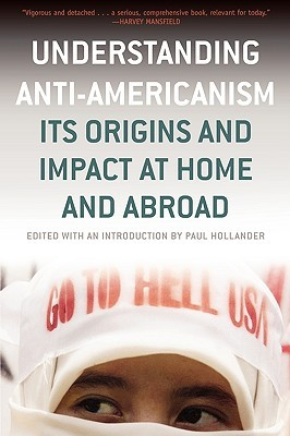Understanding Anti-Americanism: Its Orgins and Impact at Home and Abroad