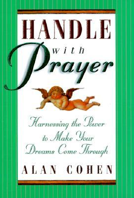 Handle with Prayer by Alan Cohen