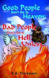 Good People Don't Go to Heaven; Bad People Don't Go to Hell, Unless..