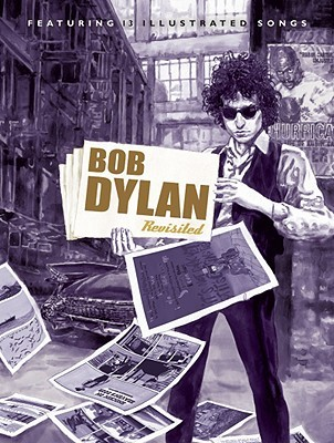 Bob Dylan Revisited: 13 Graphic Interpretations of Bob Dylan's Songs