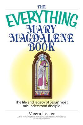 The Everything Mary Magdalene Book: The Life and Legacy of Jesus' Most Misunderstood Disciple