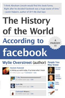 The History of the World According to Facebook by Wylie Overstreet