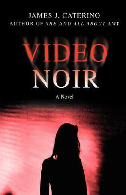 Video Noir by James J. Caterino