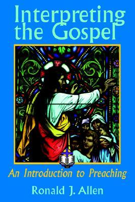 Interpreting the Gospel; An Introduction to Preaching