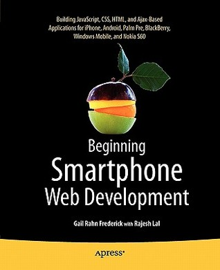 Beginning Smartphone Web Development: Building Javascript, Css, Html And Ajax Based Applications For I Phone, Android, Palm Pre, Blackberry, Windows Mobile And Nokia S60